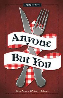 Anyone But You: A Modern-Day Spin on Shakespeare's Romeo and Juliet - Kim Askew, Amy Helmes