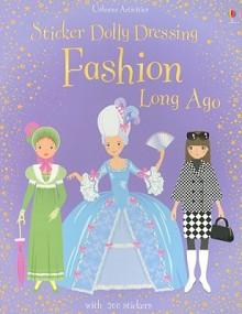 Sticker Dolly Dressing Fashion Long Ago [With 200 Stickers] - Lucy Bowman, Louie Stowell, Stella Baggott, Rosemary Harden, Anne Millard