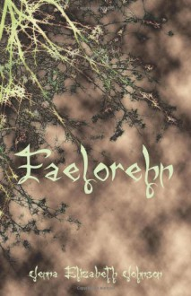Faelorehn (Otherworld Trilogy, #1) - Jenna Elizabeth Johnson