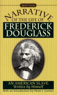 Narrative of the Life of Frederick Douglass: An American Slave - Frederick Douglass, Peter J. Gomes, William Lloyd Garrison, Wendell Phillips