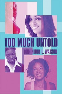 Too Much Untold - Dominique L. Watson