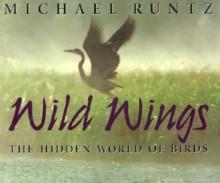 Wild Wings: The Hidden World of Birds - Michael Runtz