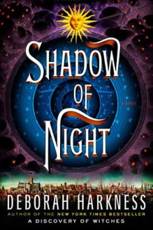Shadow of Night - Deborah Harkness