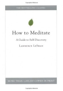 How to Meditate: A Guide to Self-Discovery - Lawrence LeShan