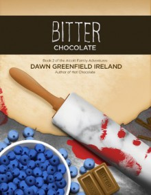 Bitter Chocolate: Book 2 of the Alcott Family Adventures (Hot Chocolate 1) - Dawn Greenfield Ireland