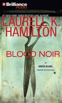 Blood Noir (Anita Blake, Vampire Hunter, #16) - Laurell K. Hamilton, Cynthia Holloway