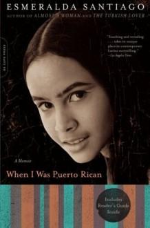 When I Was Puerto Rican: A Memoir (A Merloyd Lawrence Book) - Esmeralda Santiago
