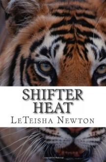 Shifter Heat (Anthology of Melt Me and Caged Heart) - LeTeisha Newton