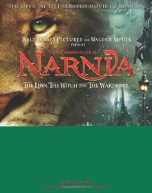 The Chronicles of Narnia - The Lion, the Witch, and the Wardrobe Official Illustrated Movie Companion - Perry Moore,Andrew Adamson,C.S. Lewis