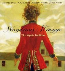The Wondrous Strange: The Wyeth Tradition - Howard Pyle,Jamie Wyeth