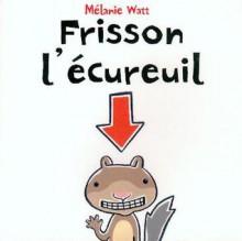 Frisson l'écureuil - Mélanie Watt