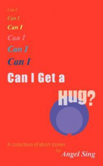 Can I Get a Hug?: A Collection of Short Stories - Angel Sing