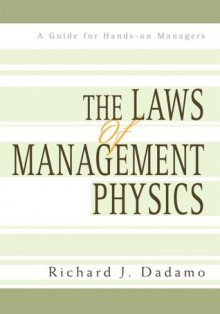 The Laws of Management Physics: A Guide - Dick Dadamo