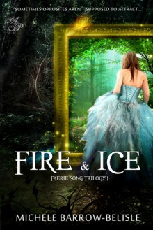 Fire And Ice (Faerie Song Trilogy Book 1) - Michele Barrow-Belisle