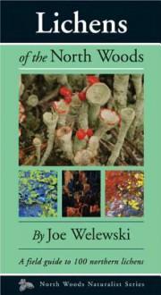 Lichens of the North Woods (North Woods Naturalist) - Joe Walewski