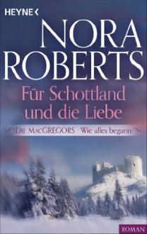 Die MacGregors - Wie alles begann. Für Schottland und die Liebe (German Edition) - Nora Roberts