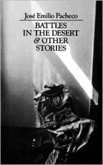 Battles in the Desert and Other Stories - Jose Emilio Pacheco, Katherine Silver (Translator)