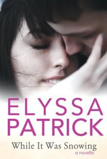 While It Was Snowing: A Novella - Elyssa Patrick