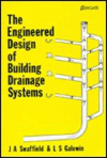 The Engineered Design of Building Drainage Systems - J.A. Swaffield, L.S. Galowin