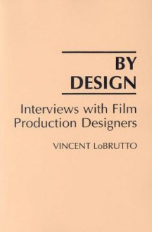By Design: Interviews with Film Production Designers - Vincent Lobrutto