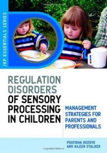 Understanding Regulation Disorders of Sensory Processing in Children (Jkp Essentials) - Aileen Stalker