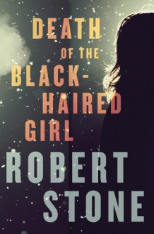 Death of the Black-Haired Girl - Robert Stone, David Colacci