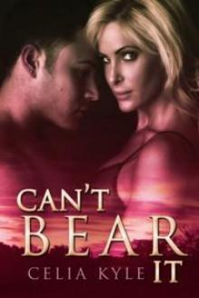 Can't Bear It (Greer, #1) - Celia Kyle