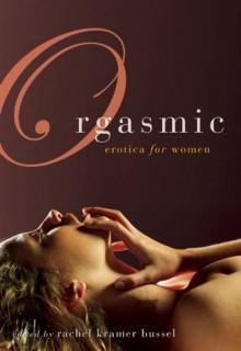 Orgasmic - Rachel Kramer Bussel