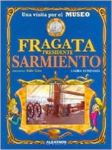 Una Visita Por El Museo Fragata Presidente Samiento/a Visit to President Samiento Fragata Museum (Spanish Edition) - Laura Estefania