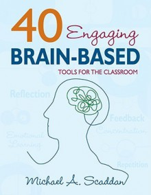 40 Engaging Brain-Based Tools for the Classroom - Michael A. (Alfred) Scaddan