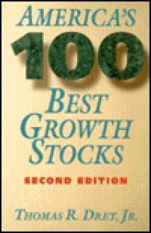 America's One Hundred Best Growth Stocks - Thomas R. Drey