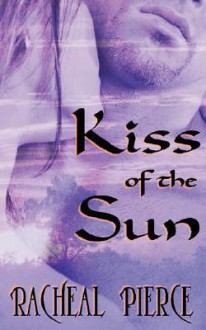 Kiss of the Sun - Racheal Pierce