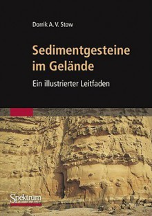 Sedimentgesteine Im Gelande: Ein Illustrierter Leitfaden - D.A.V. Stow, J. Seeling, V. Schweizer