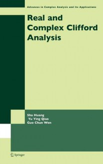 Real and Complex Clifford Analysis - Sha Huang