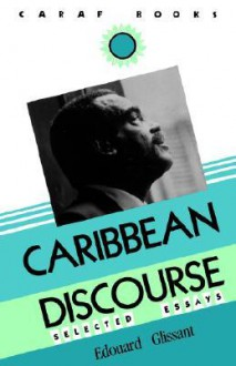 Carribbean Discourse: Selected Essays (Caribbean and African Literature) - Édouard Glissant, Kandioura Drame, A.J. Arnold, J. Michael Dash
