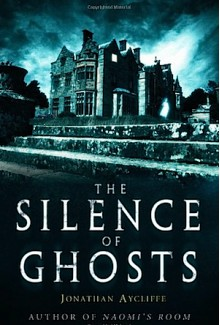 The Silence of Ghosts - Jonathan Aycliffe