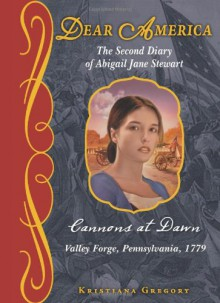 Cannons at Dawn: The Second Diary of Abigail Jane Stewart, Valley Forge, Pennsylvania, 1779 - Kristiana Gregory