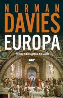 Europa: Rozprawa historyka z historią - Norman Davies, Elżbieta Tabakowska
