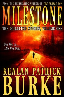 Milestone: The Collected Stories, Volume One - Kealan Patrick Burke