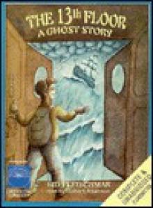 The Thirteenth Floor: The Ghost Story - Sid Fleischman