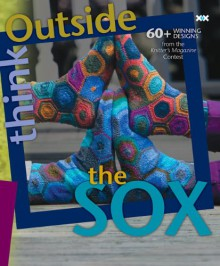 Think Outside the Sox: 60+ Winning Designs from the Knitter's Magazine Contest - Elaine Rowley, Alexis Xenakis