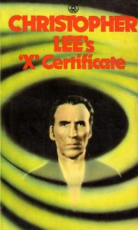 Christopher Lee's 'X' Certificate - Christopher Lee, Michel Parry, W.C. Morrow, Bram Stoker, Fritz Leiber, Henry Kuttner, Robert Bloch, Basil Copper, Clark Ashton Smith, Peter Fleming, Richard Matheson, Robert E. Howard