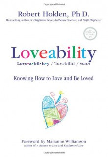 Loveability: Knowing How to Love and Be Loved - Robert Holden