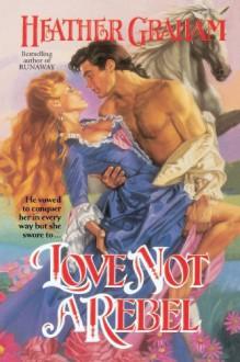 Love Not a Rebel (Cameron Family Saga #3) - Heather Graham