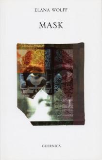 Mask (Essential Poets series) (Essential Poets series) - Elana Wolff