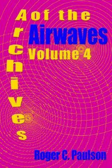 Archives of the Airwaves Vol. 4 - Roger Paulson
