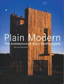 Plain Modern: The Architecture of Brian MacKay-Lyons - Malcolm Quantrill, Kenneth Frampton, Glen Murcutt
