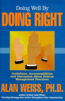 Doing Well By Doing Right (Professional Development Series) - Alan Weiss