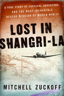 Lost in Shangri-la - Mitchell Zuckoff