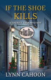 If the Shoe Kills (A Tourist Trap Mystery) - Lynn Cahoon